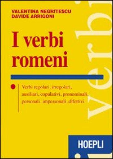 I verbi romeni. Verbi regolari, irregolari, ausiliari, copulativi, pronominali, personali, impersonali, difettivi - Valentina Negritescu pdf epub