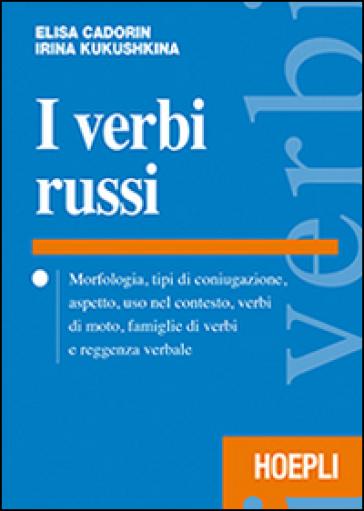 I verbi russi. Morfologia, tipi di coniugazione, aspetto, uso nel contesto, verbi di moto, famiglie di verbi e reggenza verbale - Elisa Cadorin |