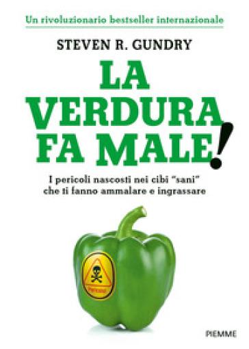 La verdura fa male! I pericoli nascosti nei cibi «sani» che ti fanno ammalare e ingrassare - Steven R. Gundry | Thecosgala.com