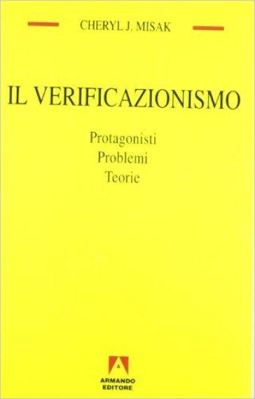 Il verificazionismo. Protagonisti, problemi, teorie - J. Cheryl Misak |
