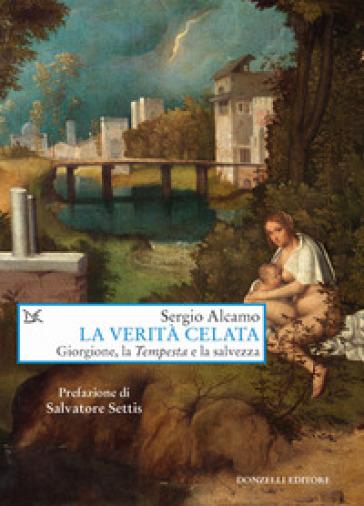 La verità celata. Giorgione, la «Tempesta» e la salvezza - Sergio Alcamo  