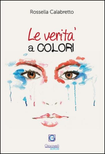 Le verità a colori. L'arte riflessa negli occhi di chi guarda - Rossella Calabretto  