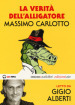 La verità dell Alligatore letto da Gigio Alberti. Audiolibro. CD Audio formato MP3. Ediz. integrale