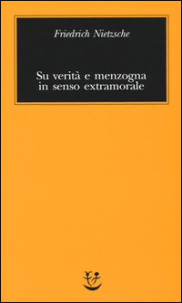 Su verità e menzogna in senso extramorale - Friedrich Nietzsche | Rochesterscifianimecon.com