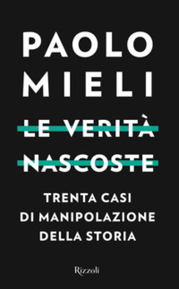 Le verità nascoste. Trenta casi di manipolazioni della storia - Paolo Mieli | Thecosgala.com