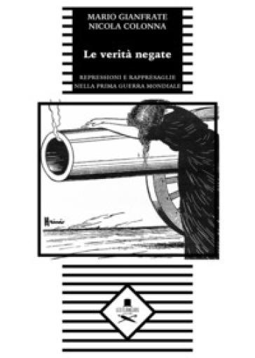 Le verità negate. Repressioni e rappresaglie nella prima guerra mondiale - Mario Gianfrate | Ericsfund.org