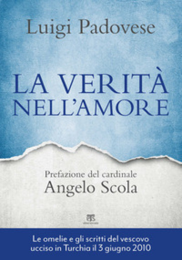 La verità nell'amore. Omelie e scritti pastorali di mons. Luigi Padovese (2004-2010) - Luigi Padovese  