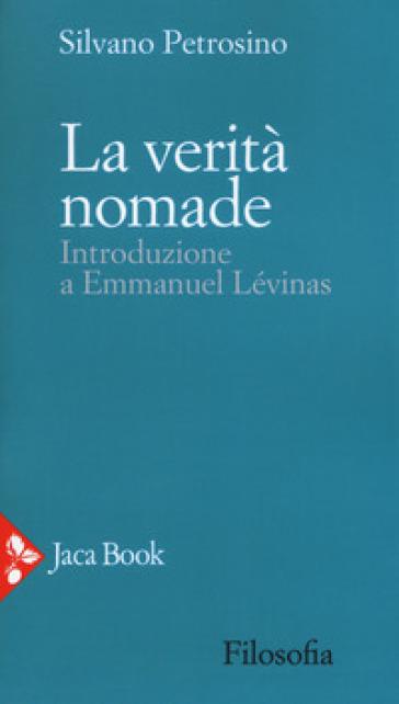 La verità nomade. Introduzione a Emmanuel Lévinas - Silvano Petrosino |