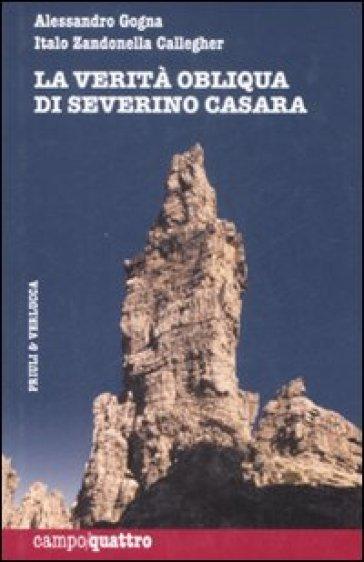 La verità obliqua di Severino Casara - Italo Zandonella Callegher | Rochesterscifianimecon.com