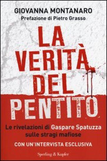 La verità del pentito. Le rivelazioni di Gaspare Spatuzza sulle stragi mafiose - Giovanna Montanaro |