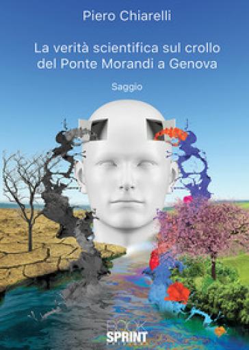 La verità scientifica sul crollo del Ponte Morandi a Genova - Piero Chiarelli | Thecosgala.com