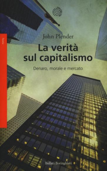 La verità sul capitalismo. Denaro, morale e mercato - John Plender   Jonathanterrington.com