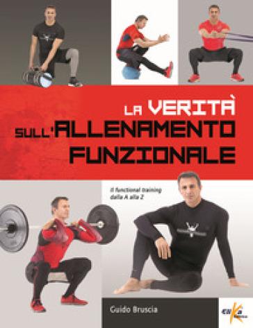 La verità sull'allenamento funzionale. Il functional training dalla A alla Z - Guido Bruscia | Ericsfund.org