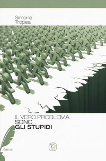 Il vero problema sono gli stupidi - Simone Tropea |