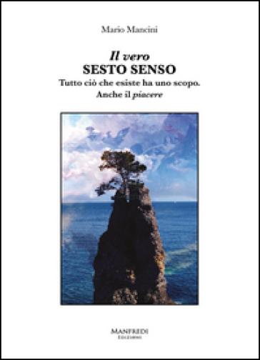 Il vero sesto senso. Tutto ciò che esiste ha uno scopo. Anche il piacere - Mario Mancini   Rochesterscifianimecon.com