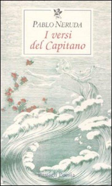 I versi del Capitano. Testo spagnolo a fronte - Pablo Neruda |