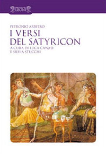 I versi del Satyricon. Tutti i versi intarsiati nella prosa del Satyricon - Petronio Arbitro  