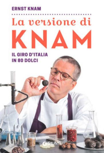 La versione di Knam. Il giro d'Italia in 80 dolci - Ernst Knam | Thecosgala.com