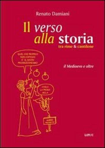 Il verso alla storia. Tra rime & cantilene - Renato Damiani |