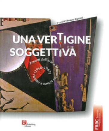 Una vertigine soggettiva. Aspetti dell'arte a Napoli tra pittura e oggetto (1960-1967). Ediz. illustrata - M. Bignardi  