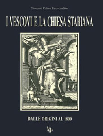 I vescovi e la Chiesa stabiana. Dalle origini al 1800 - Giovanni Celoro Parascandolo |