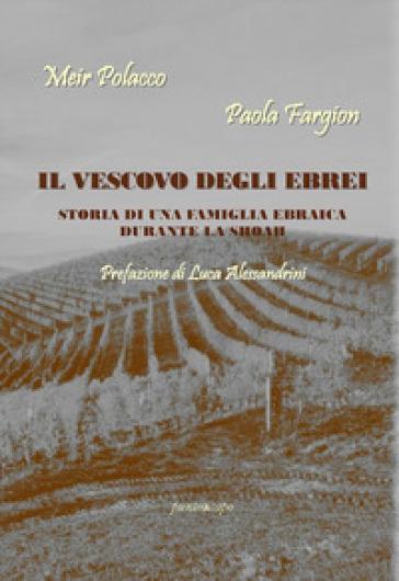 Il vescovo degli ebrei. Storia di una famiglia ebraica durante la Shoah - Paola Fargion pdf epub