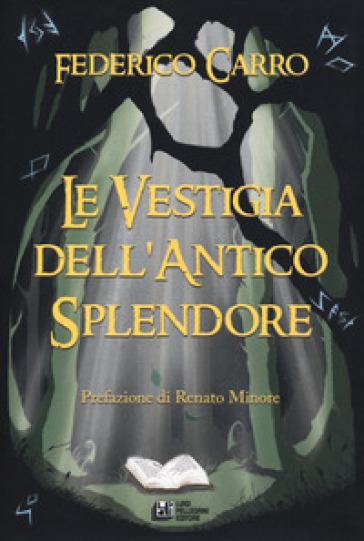 Le vestigia dell'antico splendore - Federico Carro |