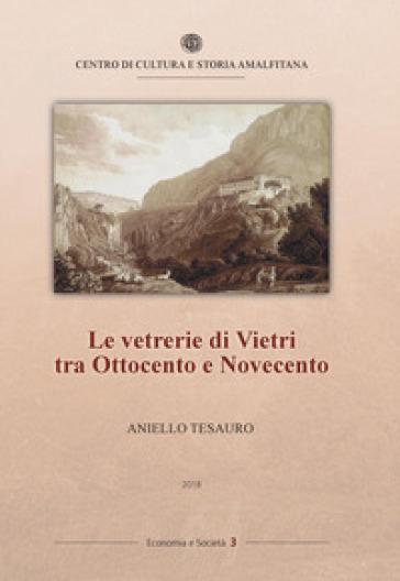 Le vetrerie di Vietri tra Ottocento e Novecento - Aniello Tesauro  