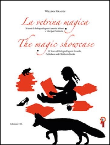 La vetrina magica. 50 anni di Bologna Ragazzi Awards, editori e libri per l'infanzia. Ediz. italiana e inglese - William Grandi | Rochesterscifianimecon.com