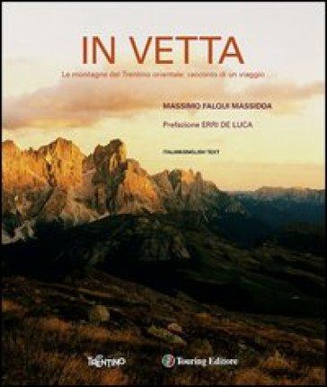 In vetta. Le montagne del Trentino orientale: racconto di un viaggio. Ediz. italiana e inglese - Massimo Falqui Massida |