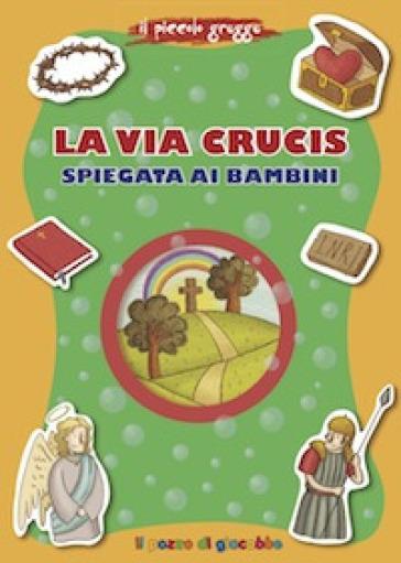 La via Crucis spiegata ai bambini - Barbara Baffetti |