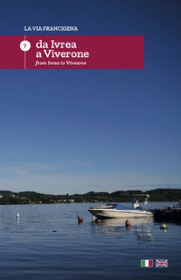 La via Francigena. Ediz. italiana e inglese. 7: Da Ivrea a Viverone