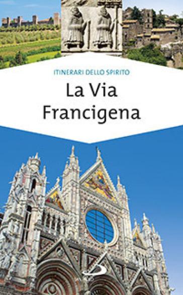 La via Francigena. Guida di spiritualità - Monica D'Atti |