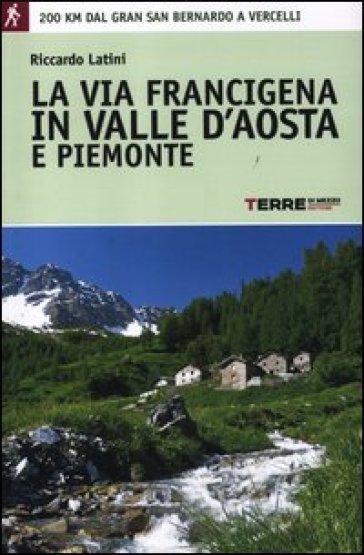 La via Francigena in Valle d'Aosta e Piemonte. 200 km dal Gran San Bernardo a Vercelli - Riccardo Latini   Rochesterscifianimecon.com