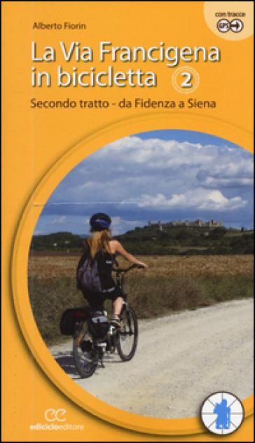 La via Francigena in bicicletta. 2: Secondo tratto. Da Fidenza a Siena - Alberto Fiorin |