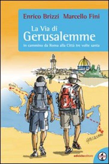 La via di Gerusalemme. In cammino da Roma alla città tre volte santa - Enrico Brizzi |