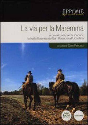 La via per la Maremma. A cavallo nei parchi toscani. La tratta litoranea da San Rossore all'Uccellina - S. Petrucci pdf epub