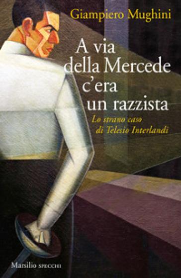 A via della Mercede c'era un razzista. Lo strano caso di Telesio Interlandi - Giampiero Mughini | Ericsfund.org