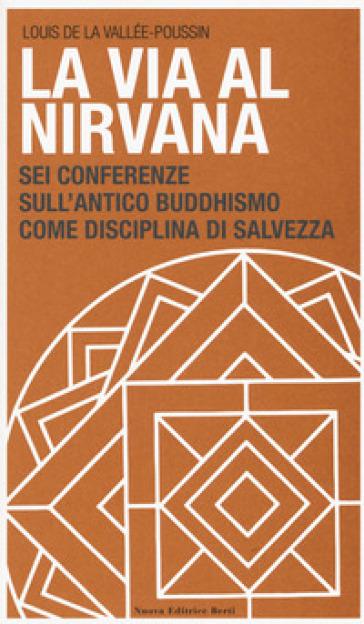 La via al Nirvana. Sei conferenze sull'antico buddhismo come disciplina di salvezza - Louis de la Vallée Poussin | Kritjur.org