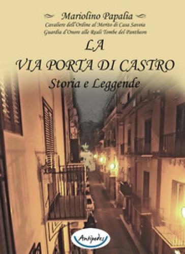 La via Porta di Castro. Storia e leggende - Mariolino Papalia   Kritjur.org