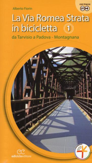 La via Romea Strata in bicicletta. Ediz. a spirale. 1: Da Tarvisio a Padova. Montagnana - Alberto Fiorin | Rochesterscifianimecon.com