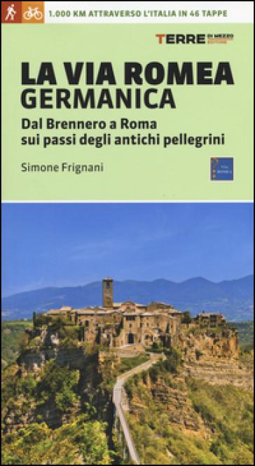 La via Romea germanica. Dal Brennero a Roma sui passi degli antichi pellegrini - Simone Frignani | Jonathanterrington.com