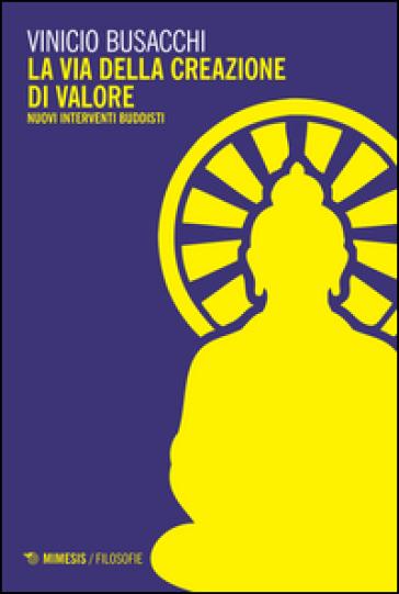La via della creazione di valore. Nuovi interventi buddisti - Vinicio Busacchi |