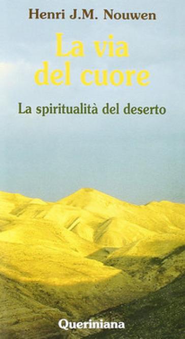 La via del cuore. La spiritualità del deserto - Henri J. Nouwen |