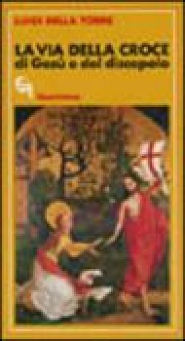 La via della croce di Gesù e del discepolo - Luigi Della Torre |