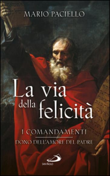 La via della felicità. I comandamenti dono dell'amore del Padre - Mario Paciello   Kritjur.org