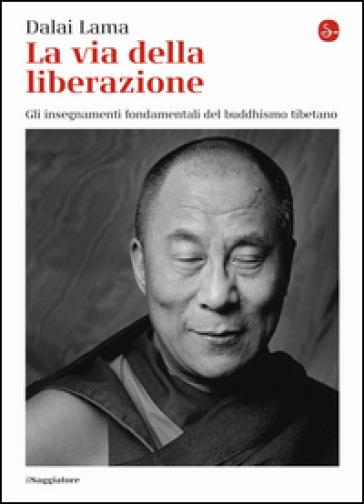 La via della liberazione. Gli insegnamenti fondamentali del buddhismo tibetano - Dalai Lama | Rochesterscifianimecon.com