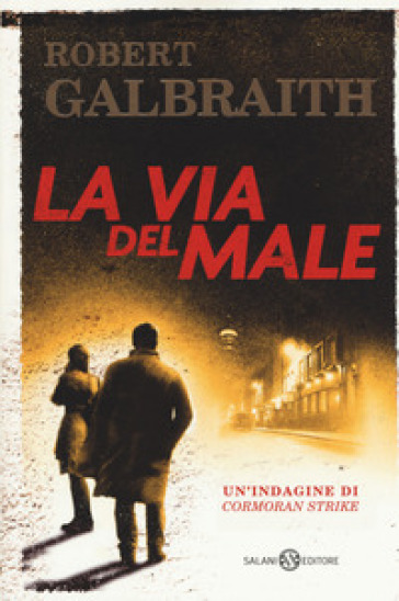 La via del male. Un'indagine di Cormoran Strike - Robert Galbraith |