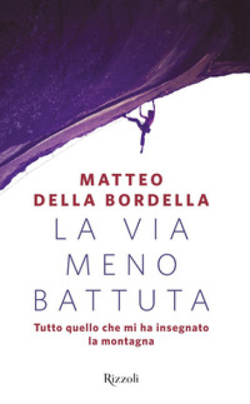 La via meno battuta. Tutto quello che mi ha insegnato la montagna - Matteo Della Bordella | Thecosgala.com
