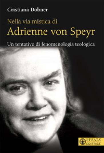 Nella via mistica di Adrienne von Speyr. Un tentativo di fenomenologia teologica - Cristiana Dobner |